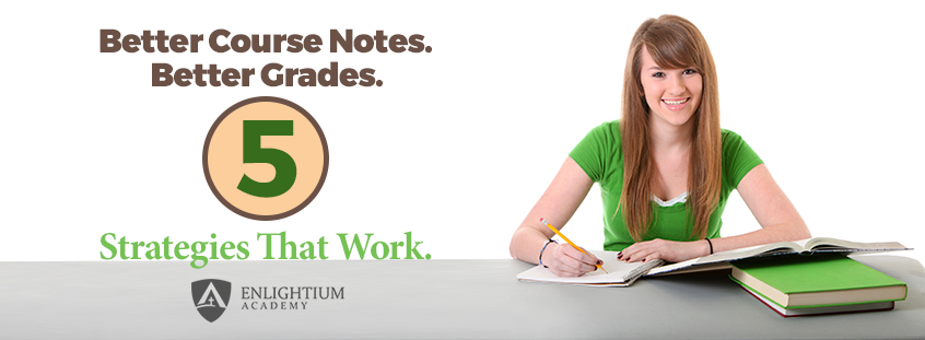 Better Course Notes. Better Grades. 5 Strategies that Work.