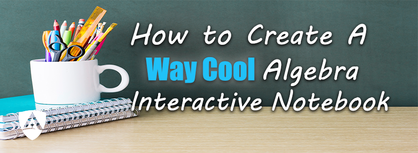 How To Create A Way Cool Algebra Interactive Notebook