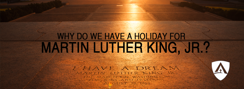 WHY DO WE HAVE A HOLIDAY FOR MARTIN LUTHER KING JR.?